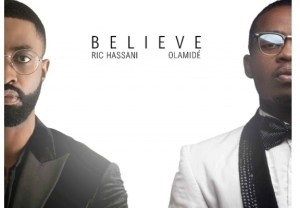 "Ric Hassani - ""Believe (Remix)"" Ft. Olamide"